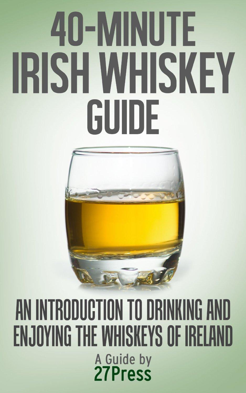 The 40 Minute Irish Whiskey Guide
